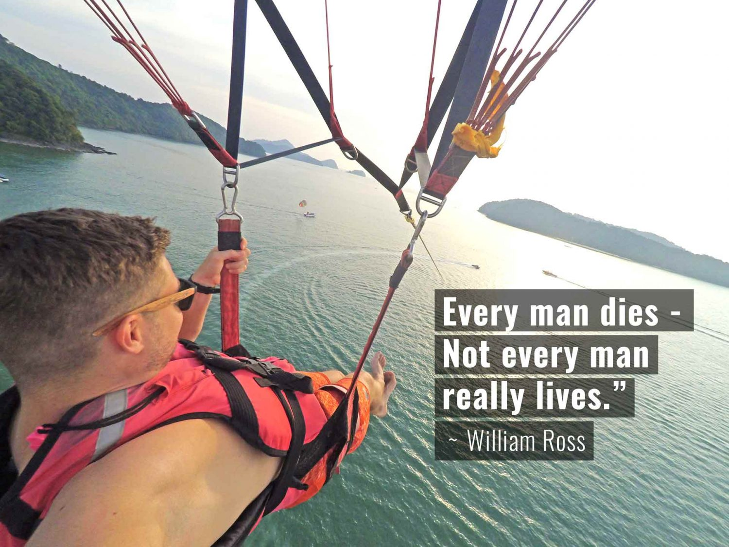 Every man dies - not every man really lives - William Ross - Paragliding in Langkawi